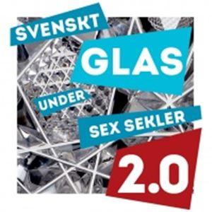 Utställning: Svenskt glas under sex sekler 2.0