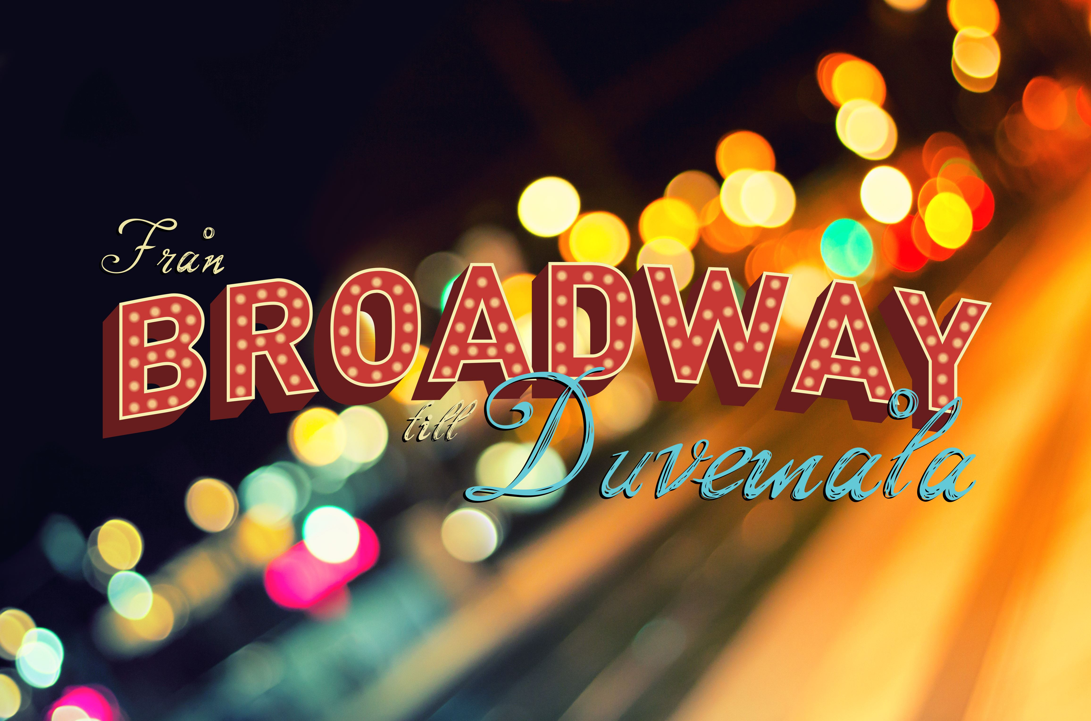 From Broadway to Duvemåla
