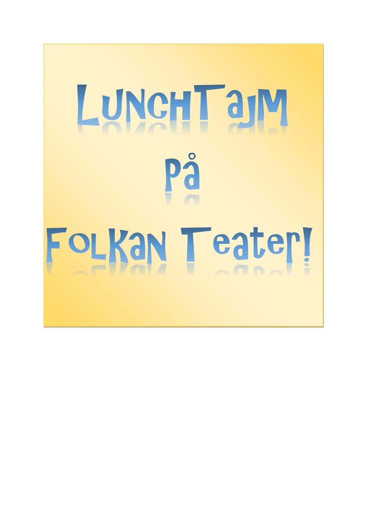 LunchTajm på Folkan Teater