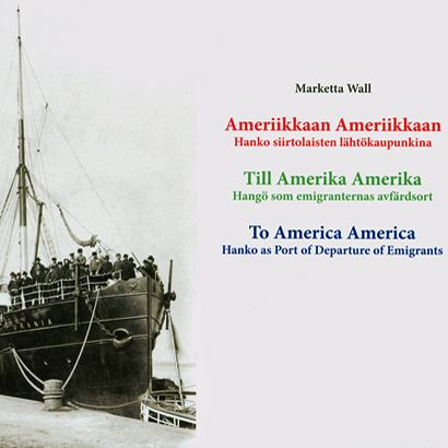 To America America - Hanko as Port of Departure for Emigrants.