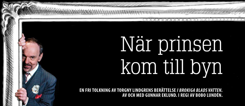Västerbottensteatern ger NÄR PRINSEN KOM TILL BYN  av Torgny Lindgren med Gunnar Eklund