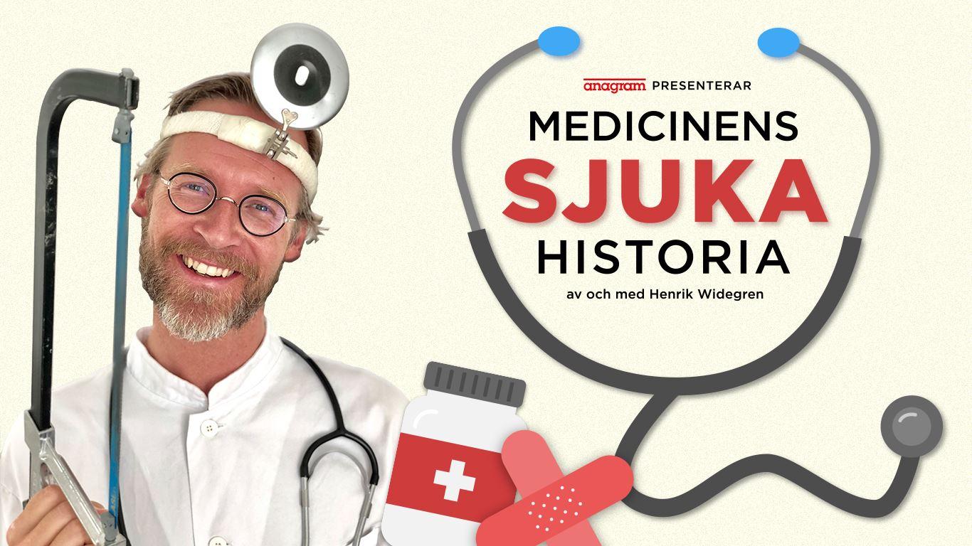 Medicinens sjuka historia – av och med Henrik Widegren, känd från SVT´s Fråga Lund