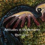"""Konstutställning - Malin Larsen: """"Attitudes in Movements"""""""