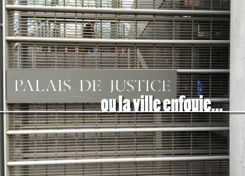Palais de justice ou la ville enfouie