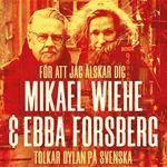 Mikael Wiehe & Ebba Forsberg - interprets Dylan in Swedish